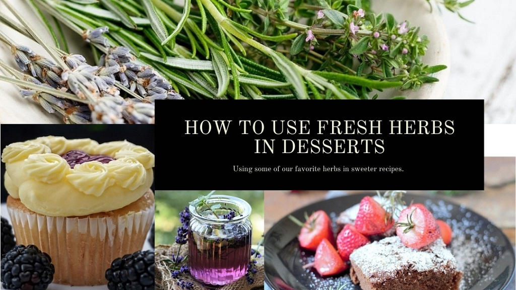 How to use fresh herbs in desserts - Image depicting lavender, rosemary and thyme and 3 desserts using these fresh herbs